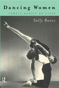 Dancing WomenFemale Bodies Onstage【電子書籍】[ Sally Banes ]