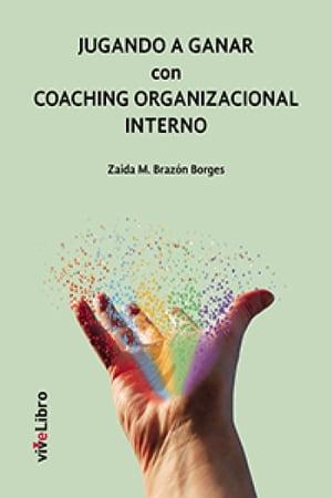 Jugando a ganar con Coaching organizacional interno【電子書籍】[ Zaida Braz?n Borges ]