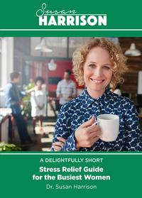 A Delightfully Short Stress Relief Guide for the Busiest Women【電子書籍】[ Dr. Susan Harrison ]