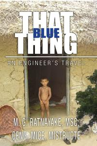 That Blue Thing【電子書籍】[ MSc, CEng, MICE, MIStructE M. G. Ratnayake ]