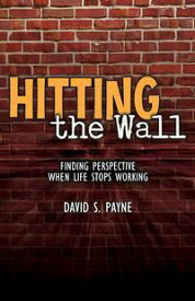 Hitting the Wall Finding Perspective When Life Stops Working【電子書籍】[ David S. Payne ]