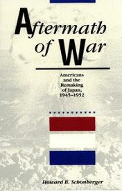 Aftermath of WarAmericans and the Remaking of Japan【電子書籍】[ Howard B. Schonberger ]