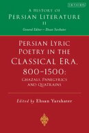 Persian Lyric Poetry in the Classical Era, 800-1500: Ghazals, Panegyrics and Quatrains