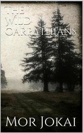 The Wild Carpathians【電子書籍】[ M?r J?kai ]