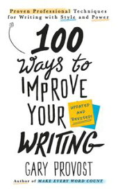 100 Ways to Improve Your Writing (Updated)Proven Professional Techniques for Writing with Style and Power【電子書籍】[ Gary Provost ]