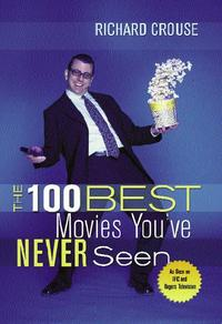 The 100 Best Movies You've Never Seen【電子書籍】[ Richard Crouse ]