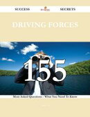 Driving Forces 155 Success Secrets - 155 Most Asked Questions On Driving Forces - What You Need To Know
