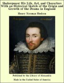 Shakespeare: His Life, Art, and Characters With an Historical Sketch of the Origin and Growth of the Drama i…