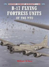 B-17 Flying Fortress Units of the MTO【電子書籍】[ William N Hess ]