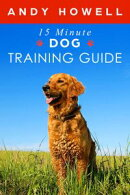 The 15 Minute Dog Training Guide