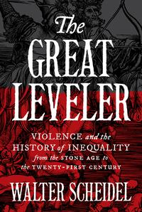 The Great LevelerViolence and the History of Inequality from the Stone Age to the Twenty-First Century【電子書籍】[ Walter Scheidel ]
