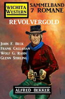 Revolvergold: Wichita Western Sammelband 7 Romane