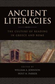 Ancient LiteraciesThe Culture of Reading in Greece and Rome【電子書籍】[ William A Johnson ]