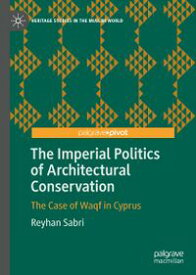 The Imperial Politics of Architectural ConservationThe Case of Waqf in Cyprus【電子書籍】[ Reyhan Sabri ]