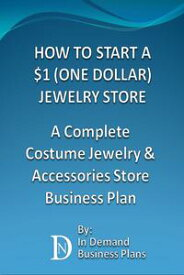 How To Start A $1 (One Dollar) Jewelry Store: A Complete Costume Jewelry & Accessories Business Plan【電子書籍】[ In Demand Business Plans ]