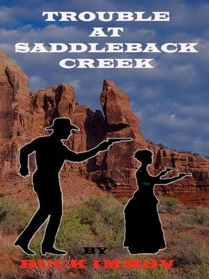 Trouble at Saddleback Creek【電子書籍】[ Buck Immov ]