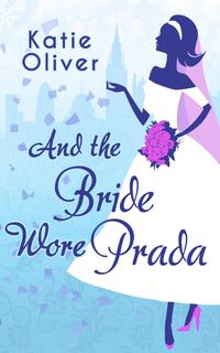 And The Bride Wore Prada (Marrying Mr Darcy, Book 1)【電子書籍】[ Katie Oliver ]