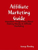 Affiliate Marketing Guide: Important Things Know About Making Money In Affiliate Marketing