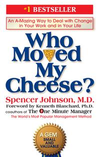 Who Moved My Cheese?An A-Mazing Way to Deal with Change in Your Work and in Your Life【電子書籍】[ Spencer Johnson ]