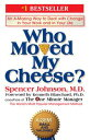 Who Moved My Cheese?An A-Mazing Way to Deal with Change in Your Work and in Your...