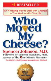 Who Moved My Cheese? An A-Mazing Way to Deal with Change in Your Work and in Your Life【電子書籍】[ Spencer Johnson ]