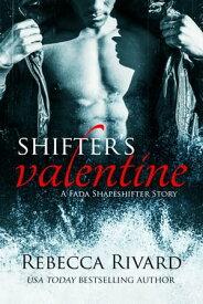 Shifter's Valentine A Fada Shapeshifter Story【電子書籍】[ Rebecca Rivard ]
