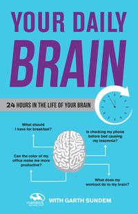 Your Daily Brain24 Hours in the Life of Your Brain【電子書籍】[ Marbles: The Brain Store ]