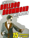 The Bulldog Drummond MEGAPACK ?15 Adventures【電子書籍】[ H.C. McNeile ]