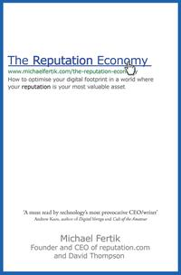 The Reputation EconomyHow to Optimise Your Digital Footprint in a World Where Your Reputation Is Your Most Valuable Asset【電子書籍】[ Michael Fertik ]