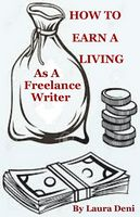 How To Earn a Living as a Freelance Writer【電子書籍】[ Laura Deni ]