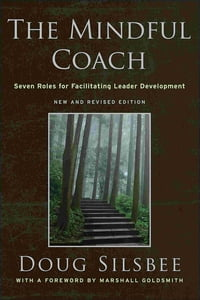 The Mindful CoachSeven Roles for Facilitating Leader Development【電子書籍】[ Doug Silsbee ]