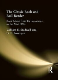 The Classic Rock and Roll ReaderRock Music from Its Beginnings to the Mid-1970s【電子書籍】[ William E Studwell ]