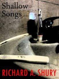 Shallow Songs【電子書籍】[ Richard Shury ]
