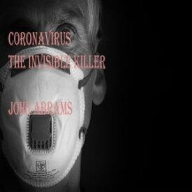 Coronavirus (The Invisible Killer)【電子書籍】[ John Abrams ]