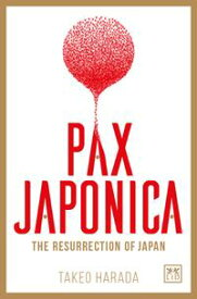Pax Japonica The Resurrection Of Japan【電子書籍】[ Takeo Harada ]