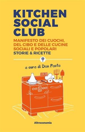 Kitchen Social ClubManifesto dei cuochi, del cibo e delle cucine sociali e popolari. Storie & ricette【電子書籍】[ Don Pasta ]