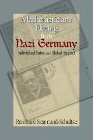 Mathematicians Fleeing from Nazi GermanyIndividual Fates and Global Impact【電子書籍】[ Reinhard Siegmund-Schultze ]