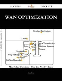WAN Optimization 51 Success Secrets - 51 Most Asked Questions On WAN Optimization - What You Need To Know【電子書籍】[ Anne Pope ]