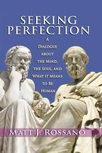 Seeking PerfectionA Dialogue About the Mind, the Soul, and What it Means to be Human【電子書籍】[ Matt J. Rossano ]