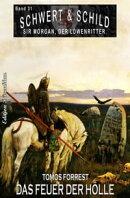 Schwert und Schild - Sir Morgan, der Löwenritter Band 31: Das Feuer der Hölle