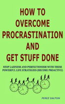 How to Overcome Procrastination and Get Stuff Done: Stop Laziness and Perfectionism with These Powerful Life…
