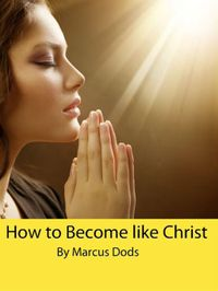 How to Become like Christ【電子書籍】[ Marcus Dods ]