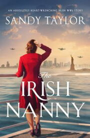 The Irish Nanny An absolutely heart-wrenching Irish WW2 story【電子書籍】[ Sandy Taylor ]
