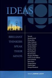 Ideas: Brilliant Thinkers Speak Their MindsBrilliant Thinkers Speak Their Minds【電子書籍】[ Bernie Lucht ]