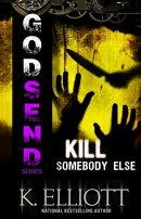 Godsend 15: Kill Somebody Else