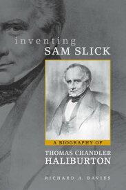 Inventing Sam SlickA Biography of Thomas Chandler Haliburton【電子書籍】[ Richard Davies ]