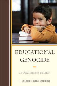 Educational GenocideA Plague on Our Children【電子書籍】[ Horace 'Rog' B. Lucido ]