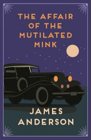 The Affair of the Mutilated Mink A delightfully quirky murder mystery in the great tradition of Agatha Christie【電子書籍】[ James Anderson ]