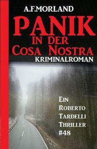 Panik in der Cosa Nostra - Ein Roberto Tardelli Thriller #48【電子書籍】[ A. F. Morland ]