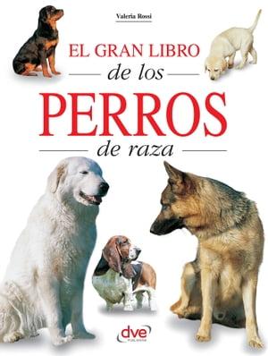 El gran libro de los perros de raza【電子書籍】[ Valeria Rossi ]